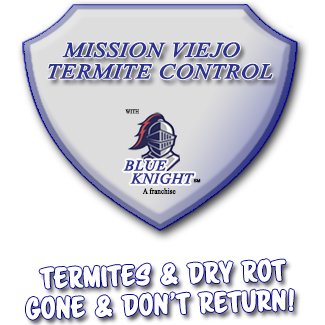 Termites and Dry Rot Mission Viejo with Blue Knight Termite Control and Construction